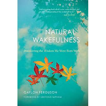 Natural Wakefulness - Discovering the Wisdom We Were Born with by Gayl