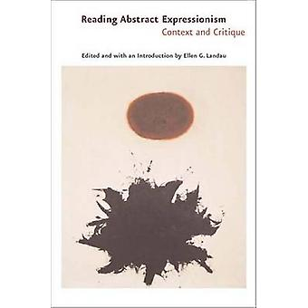 Reading Abstract Expressionism - Context and Critique by Ellen G. Land