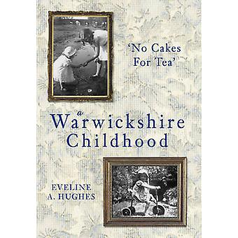 A Warwickshire Childhood - No Cakes for Tea by Eveline A. Hughes - 978