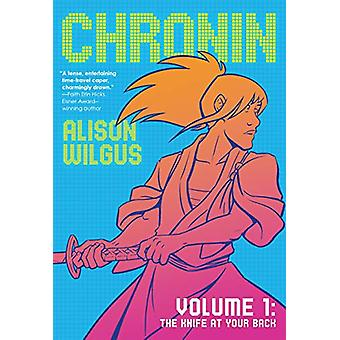Chronin Volume 1 - The Knife at Your Back by Alison Wilgus - 978076539