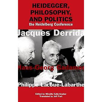 Heidegger - Philosophy - and Politics - The Heidelberg Conference by D