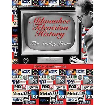 Milwaukee Television History - the Analog Years by Dick Golembiewski -