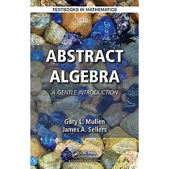 Abstract Algebra - A Gentle Introduction by Gary L. Mullen - 978148225