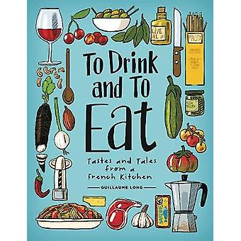 To Drink and to Eat Vol. 1 - Tastes and Tales from a French Kitchen by