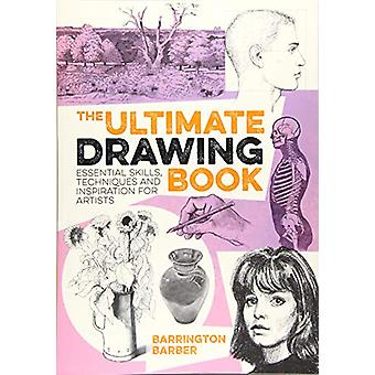 The Ultimate Drawing Book - Essential Skills - Techniques and Inspirat