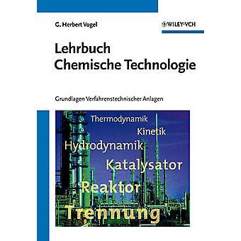Lehrbuch Chemische Technologie - Grundlagen Verfahrenstechnischer Anla