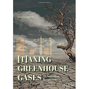 [T]axing Greenhouse Gases - An Australian Perspective by Lex Fullarton