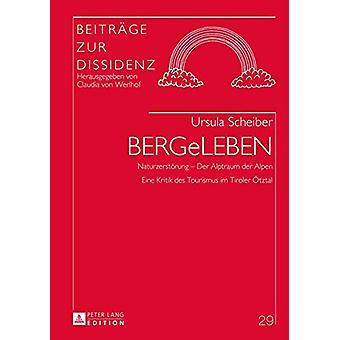 Bergeleben - Naturzerstoerung - Der Alptraum Der Alpen- Eine Kritik De