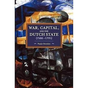 War, Capital, And The Dutch State (1588-1795): Historical Materialism Volume 101 - Historical Materialism