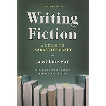 Writing Fiction - Tenth Edition - A Guide to Narrative Craft by Janet