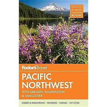 Fodors Pacific Northwest by Fodors Travel Guides