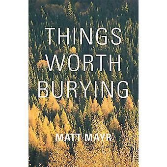 Things Worth Burying by Matt Mayr - 9781771862042 Book