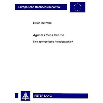 """""""agneta Horns Leverne"""" - Eine Apologetische Autobiographie?"""