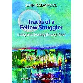 Tracks of a Fellow Struggler - Living and Growing through Grief by Joh
