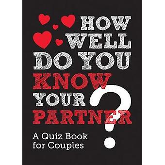 How Well Do You Know Your Partner? - A Quiz Book for Couples by Summer