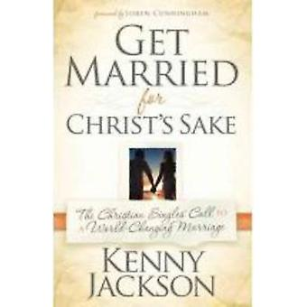 Get Married for Christ's Sake - The Christian Singles' Call to a World