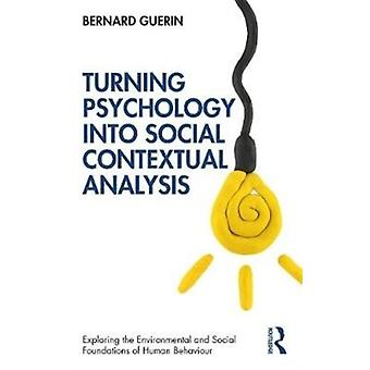 Turning Psychology into Social Contextual Analysis by Guerin & Bernard University of South Australia & Australia