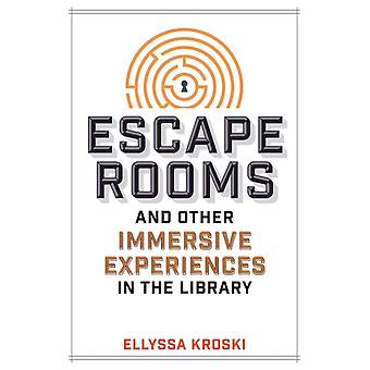 Escape Rooms and Other Immersive Experiences in the Library by Ellyssa Kroski