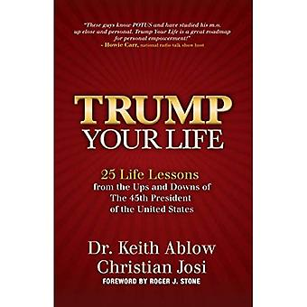 Trump Your Life!: Life Lessons from the Ups and Downs of The 45th President of the United States