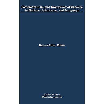 Postmodernism and Narratives of Erasure in Culture Literature and Language by Edited by Hassen ZRIBA