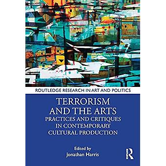 Terrorism and the Arts by Edited by Jonathan Harris