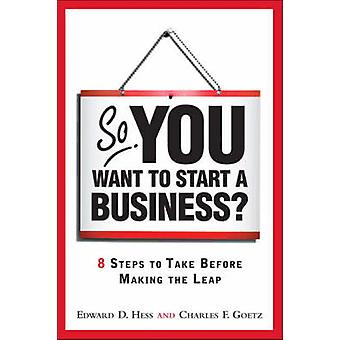 So You Want to Start a Business? - 8 Steps to Take Before Making the L