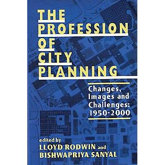 The Profession of City Planning - Changes - Images - and Challenges -
