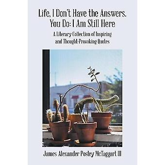 Life - I Don'T Have the Answers. You Do - I Am Still Here - A Literary