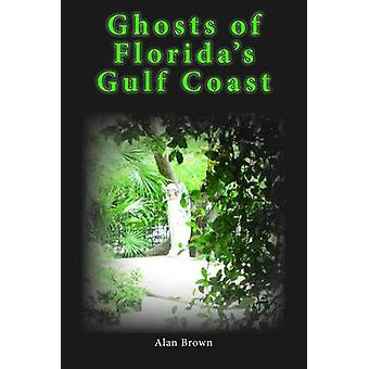 Ghosts of Florida's Gulf Coast by Alan Brown - 9781561647217 Book