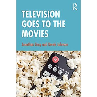 Television Goes to the Movies by Gray & Jonathan University of Wisconsin & USAJohnson & Derek University of Wisconsin & Madison & USA