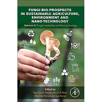 Fungi Bioprospects in Sustainable Agriculture Environment and Nanotechnology by Edited by Vijay Kumar Sharma & Edited by Maulin P Shah & Edited by Shobhika Parmar & Edited by Ajay Kumar