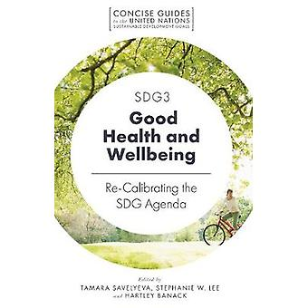 SDG3  Good Health and Wellbeing ReCalibrating the SDG Agenda Concise Guides to the United Nations Sustainable Development Goals