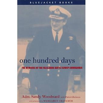 One Hundred Days  The Memoirs of the Falklands Battle Group Commander by Sandy Woodward & Patrick Robinson & Foreword by Margaret Thatcher