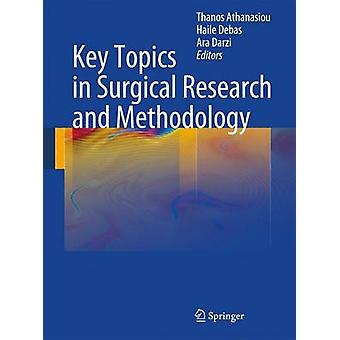 Key Topics in Surgical Research and Methodology by Edited by Thanos Athanasiou & Edited by H Debas & Edited by Ara Darzi