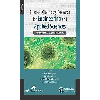 Physical Chemistry Research for Engineering and Applied Sciences Volume Two Polymeric Materials and Processing Volume 2