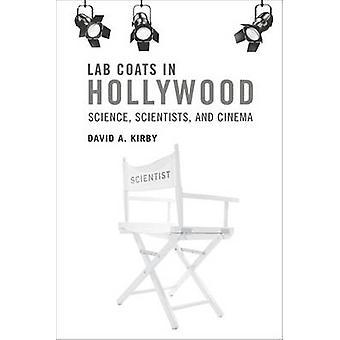 Camici da laboratorio in Hollywood - scienza - scienziati - e il Cinema di David A.