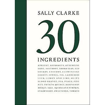 Sally Clarke - 30 ingrediënten door Sally Clarke - Jill Norman - Tessa Tr