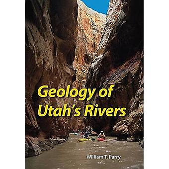 Geology of Utah's Rivers by William T Parry - 9780874809336 Book
