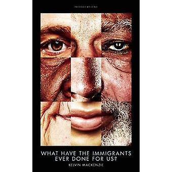 Vad har invandrarna någonsin gjort för oss? av Kelvin MacKenzie - 9781