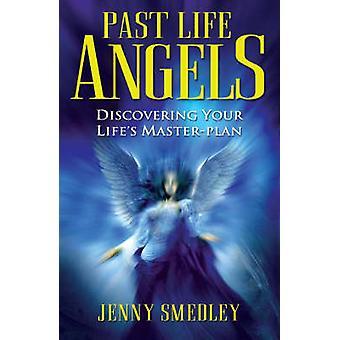 Tidigare liv änglar - upptäcka ditt livs-huvudplanen av Jenny Smedle