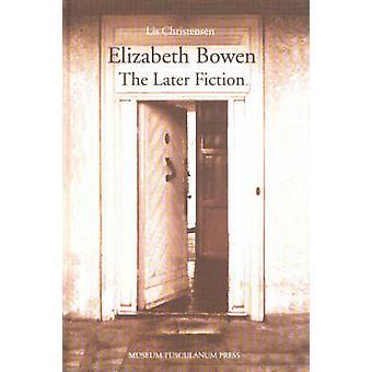Elizabeth Bowen - The Later Fiction by Lis Christensen - 9788772896243