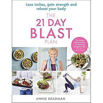 De 21 dagen Blast Plan: gewicht verliezen, verliezen inch, sterker en reboot uw lichaam