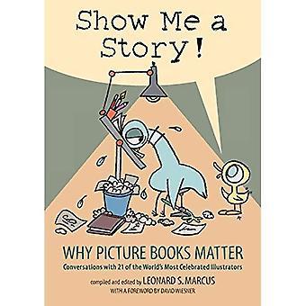 Montrez-moi une histoire: Pourquoi photo livres matière: Conversations avec 21 de la majeure partie du monde ont célébré illustrateurs