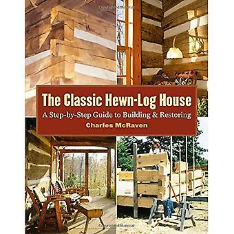 The Classic Hewn-Log House: A Step by Step Guide to Building and Restoring