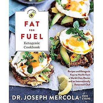 Vet voor brandstof ketogeen kookboek: recepten en ketogeen sleutels voor de gezondheid van een wereldklasse arts en een internationaal gerenommeerde chef-kok