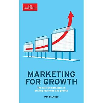 Marketing for Growth: The Role of Marketers in Driving Revenues and Profits (Economist Books)