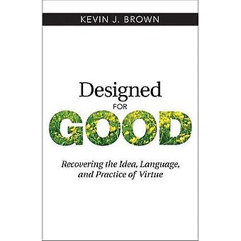Designed for Good: Recovering the Idea, Language, and Practice of Virtue