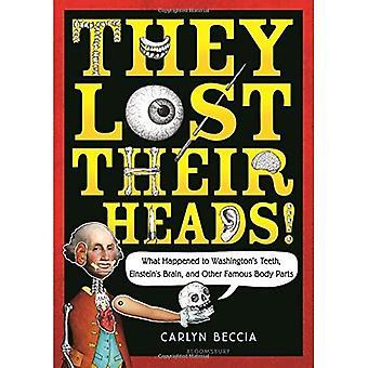 Ils ont perdu leurs têtes!: ce qui est arrivé à de Washington dents, cerveau d'Einstein et autres célèbres parties du corps