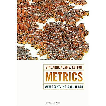Metrics: What Counts in Global Health (Critical Global Health: Evidence, Efficacy, Ethnography)
