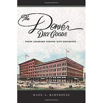 The Denver Dry Goods: Where Colorado Shopped with� Confidence (Landmarks)